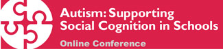 Autism: Supporting Social Cognition in Schools - Online Conference