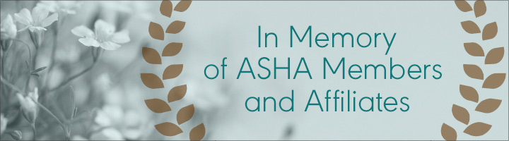 In Memory of ASHA Members and Affiliates